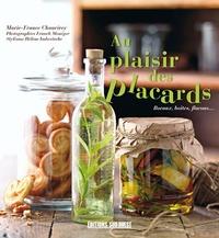 Marie-France Chauvirey - Au plaisir des placards - Bocaux, boîtes, flacons....