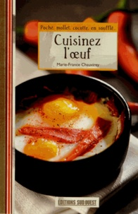 Cuisinez l'oeuf- Poché, mollet, cocotte, en soufflé... - Marie-France Chauvirey |