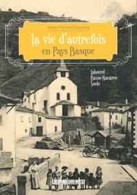 Marie-France Chauvirey - La vie d'autrefois en Pays Basque - Labourd, Basse-Navarre, Soule.