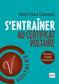 """Marie-France Claerebout - S'entraîner au certificat Voltaire - """"Orthographe et expression""""."""