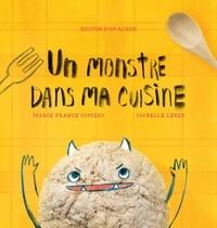 Marie-France Comeau et Isabelle Léger - Un monstre dans ma cuisine.