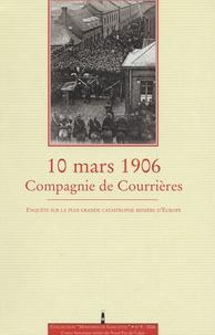 Marie-France Conus et Diana Cooper-Richet - 10 mars 1906, Compagnie de Courrières : enquête sur la plus grande catastrophe minière d'Europe - Enquête sur la plus grande catastrophe minière d'Europe.