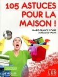 Marie-France Corre et Aurélie de Varax - 105 astuces pour la maison !.