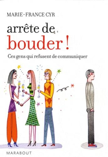 Marie-France Cyr - Arrête de bouder ! - Ces gens qui refusent de communiquer.