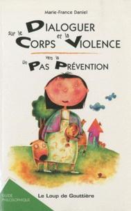 Marie-France Daniel - Dialoguer sur le corps et la violence : un pas vers la prévention - Guide philosophique.