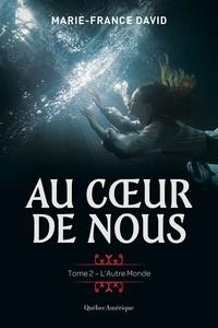 Marie-France David - Au cœur de nous  : Au cœur de nous, tome 2 - L'Autre Monde.