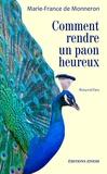 Marie-France de Monneron - Comment rendre un paon heureux.