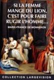 Marie-France de Monneron - Si la femme mange du lion, c'est pour faire rugir l'homme... - Tome 1.