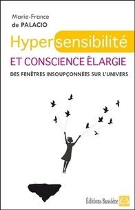 Marie-France de Palacio - Hypersensibilité et conscience élargie - Des fenêtres insoupçonnées sur l'univers.