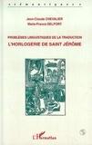 Marie-France Delport et Jean-Claude Chevalier - L'horlogerie de saint Jérôme - Problèmes linguistiques de la traduction.