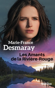Marie-France Desmaray - Les Amants de la Rivière-Rouge.