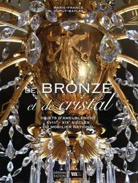 Marie-France Dupuy-Baylet - De bronze et de cristal - Objets d'ameublement XVIIIe - XIXe siècle du mobilier national.
