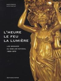 Marie-France Dupuy-Baylet - Les bronzes du mobilier national 1800-1870 - L'heure, le feu, la lumière.