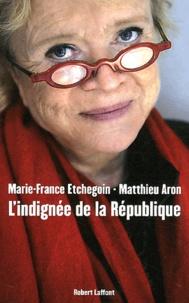 Marie-France Etchegoin et Matthieu Aron - L'indignée de la République.