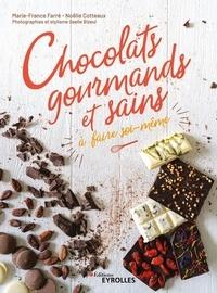 Marie-France Farré et Noëlie Cotteaux - Chocolats gourmands et sains à faire soi-même.