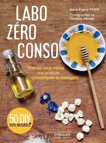 Labo zéro conso. Réalisez vous-même vos produits cosmétiques et ménagers