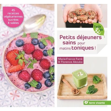 Marie-France Farré et Florence Akouka - Petits déjeuners sains pour matins toniques !.