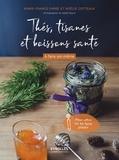 Marie-France Farré et Noëlie Cotteaux - Thés, tisanes et boissons santé - A faire soi-même, pour offrir ou se faire plaisir.