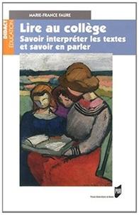 Marie-France Faure - Lire au collège - Savoir interpréter les textes et savoir en parler.