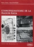 Marie-France Fauvet-Berthelot - Ethnopréhistoire de la maison maya - Guatemala 1250-1525.