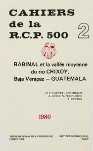 Marie-France Fauvet-Berthelot et Alain Ichon - Rabinal et la vallée moyenne du Rio Chixoy. Vol. 2 - Baja Verapaz, Guatemala.