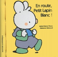 Marie-France Floury et Fabienne Boisnard - En route, Petit Lapin Blanc !.
