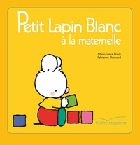 Fabienne Boisnard et Marie-France Floury - Petit Lapin Blanc à la maternelle.