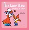 Marie-France Floury et Fabienne Boisnard - Petit Lapin Blanc aime sa maman.