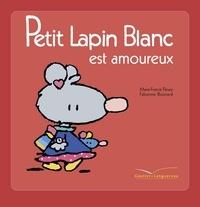 Fabienne Boisnard et Marie-France Floury - Petit Lapin blanc est amoureux.