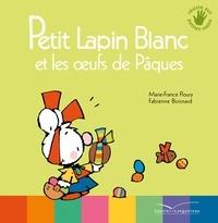 Marie-France Floury - Petit Lapin Blanc et les oeufs de Pâques.