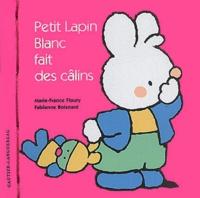 Marie-France Floury et Fabienne Boisnard - Petit Lapin Blanc fait des câlins.