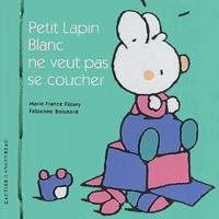 Marie-France Floury et Fabienne Boisnard - Petit Lapin Blanc ne veut pas se coucher.