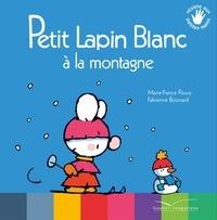 Marie-France Floury et Fabienne Boisnard - Petit Lapin Blanc  : Petit Lapin Blanc à la montagne.