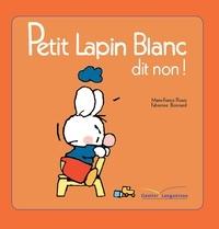 Marie-France Floury et Fabienne Boisnard - Petit Lapin Blanc  : Petit Lapin Blanc dit non !.