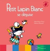 Marie-France Floury et Fabienne Boisnard - Petit Lapin Blanc  : Petit Lapin Blanc se déguise.