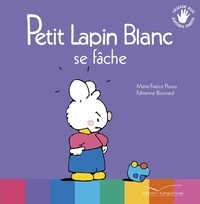 Marie-France Floury et Fabienne Boisnard - Petit Lapin Blanc  : Petit Lapin Blanc se fâche.