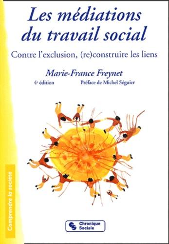 Marie-France Freynet - Les médiations du travail social - Contre l'exclusion, (re)construire les liens.