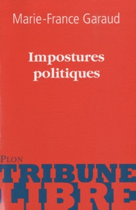 Marie-France Garaud - Impostures politiques.