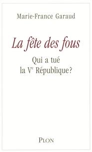 Marie-France Garaud - La fête des fous - Qui a tué la Ve République ?.