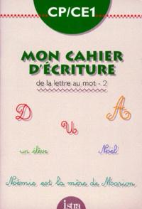 Marie-France Gondre et Guy Blandino - MON CAHIER D'ECRITURE. - Tome 2, De la lettre au mot.