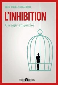 Marie-France Grinschpoun - L'inhibition - Un agir empêché.