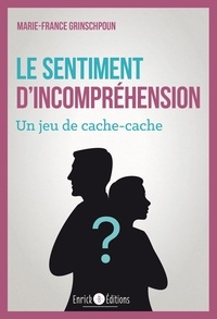 Marie-France Grinschpoun - Le sentiment d'incompréhension - Un jeu de cache-cache.