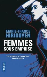 Marie-France Hirigoyen - Femmes sous emprise - Les ressorts de la violence dans le couple.