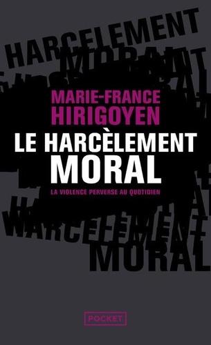 Le harcèlement moral. La violence perverse au quotidien