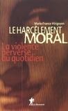 Marie-France Hirigoyen - Le harcèlement moral. - La violence perverse au quotidien.