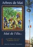 Marie-France Houdart - Arbres de Mai, Mai de l'élu(e) - Quand l'arbre célèbre toujours le pouvoir et la vie.