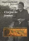 Marie-France Houdart - C'est par les femmes... - La terre, la mère, les filles en Limousin à travers le temps.