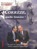 Marie-France Houdart - Corrèze, quelle histoire ! - Le pays aux deux Présidents sous le regard de l'ethnologue.
