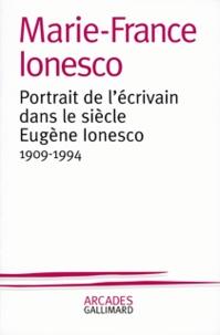 Marie-France Ionesco - Portrait de l'écrivain dans le siècle Eugène Ionesco - 1909-1994.