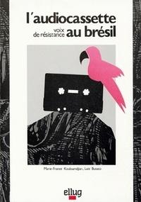 Marie-France Kouloumdjian et Luiz Busato - L'audiocassette - Voix de résistance au Brésil.
